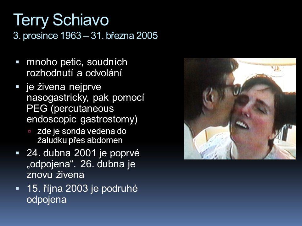 Terry Schiavo 3. prosince 1963 – 31. března 2005  mnoho petic, soudních rozhodnutí a odvolání  je živena nejprve nasogastricky, pak pomocí PEG (perc