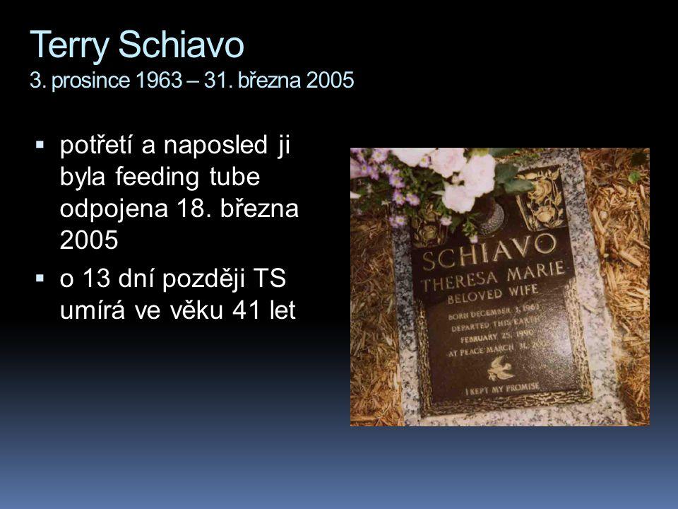 Terry Schiavo 3. prosince 1963 – 31. března 2005  potřetí a naposled ji byla feeding tube odpojena 18. března 2005  o 13 dní později TS umírá ve věk