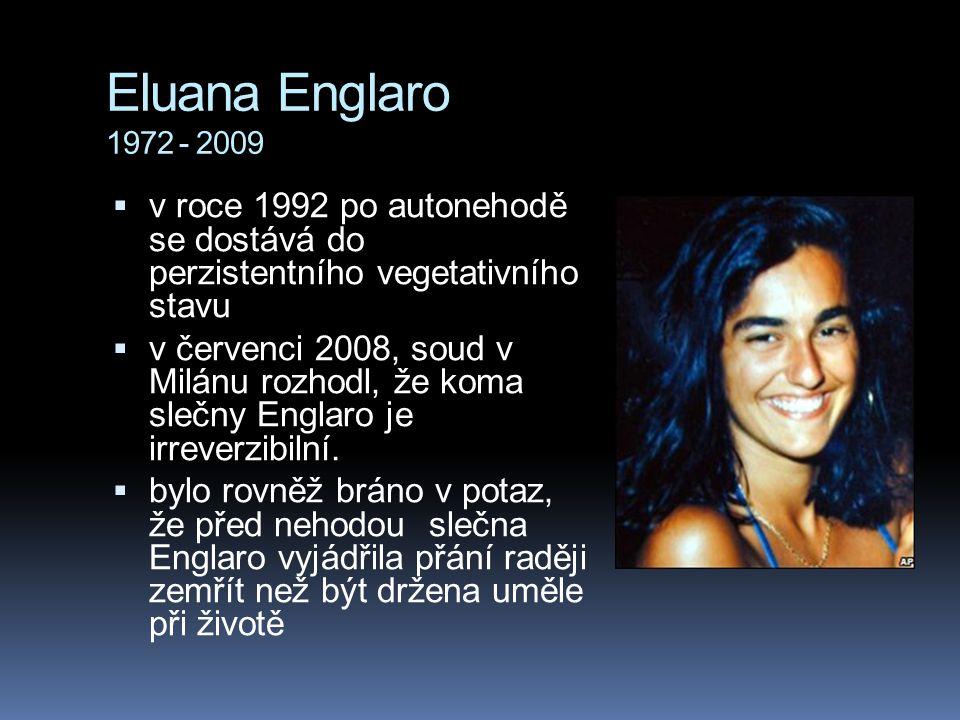 Eluana Englaro 1972 - 2009  v roce 1992 po autonehodě se dostává do perzistentního vegetativního stavu  v červenci 2008, soud v Milánu rozhodl, že k