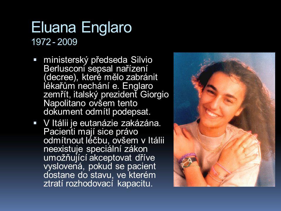 Eluana Englaro 1972 - 2009  ministerský předseda Silvio Berlusconi sepsal nařízení (decree), které mělo zabránit lékařům nechání e. Englaro zemřít, i
