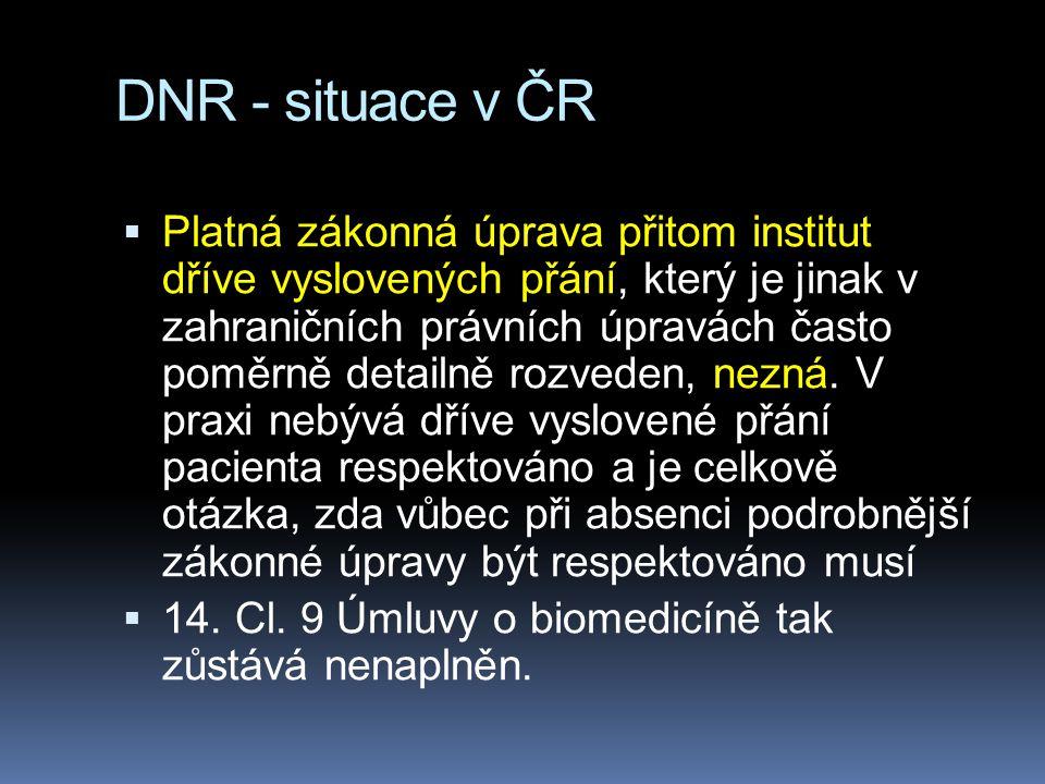 DNR - situace v ČR  Platná zákonná úprava přitom institut dříve vyslovených přání, který je jinak v zahraničních právních úpravách často poměrně deta
