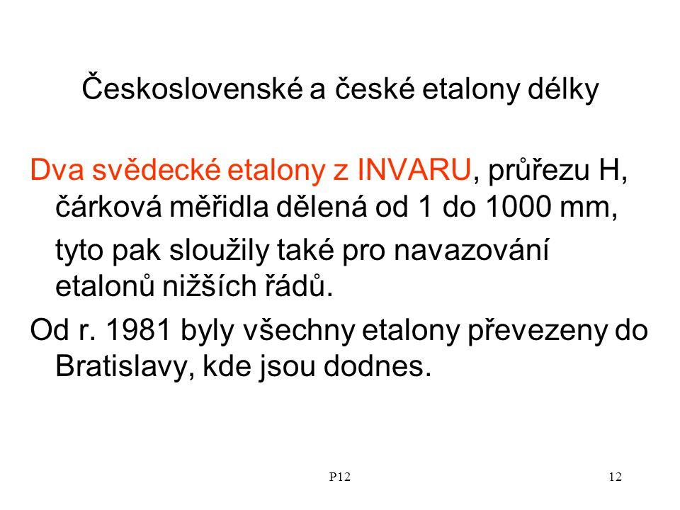 P1212 Československé a české etalony délky Dva svědecké etalony z INVARU, průřezu H, čárková měřidla dělená od 1 do 1000 mm, tyto pak sloužily také pro navazování etalonů nižších řádů.