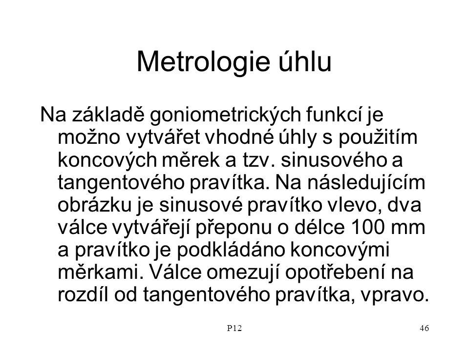 P1246 Metrologie úhlu Na základě goniometrických funkcí je možno vytvářet vhodné úhly s použitím koncových měrek a tzv.