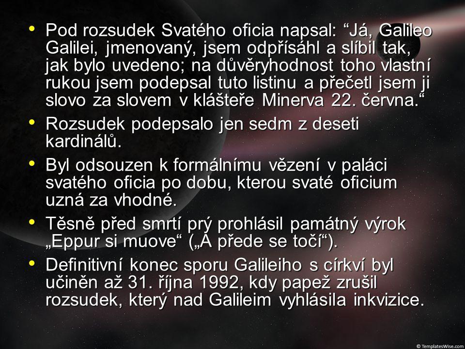 """Pod rozsudek Svatého oficia napsal: """"Já, Galileo Galilei, jmenovaný, jsem odpřísáhl a slíbil tak, jak bylo uvedeno; na důvěryhodnost toho vlastní rukou"""