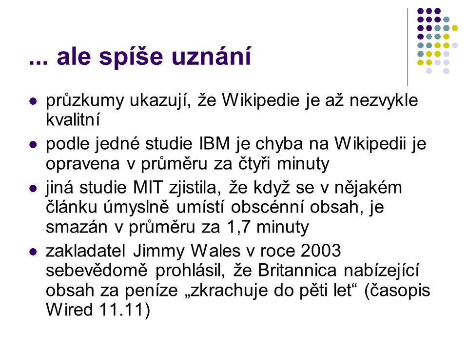 ... ale spíše uznání průzkumy ukazují, že Wikipedie je až nezvykle kvalitní podle jedné studie IBM je chyba na Wikipedii je opravena v průměru za čtyř
