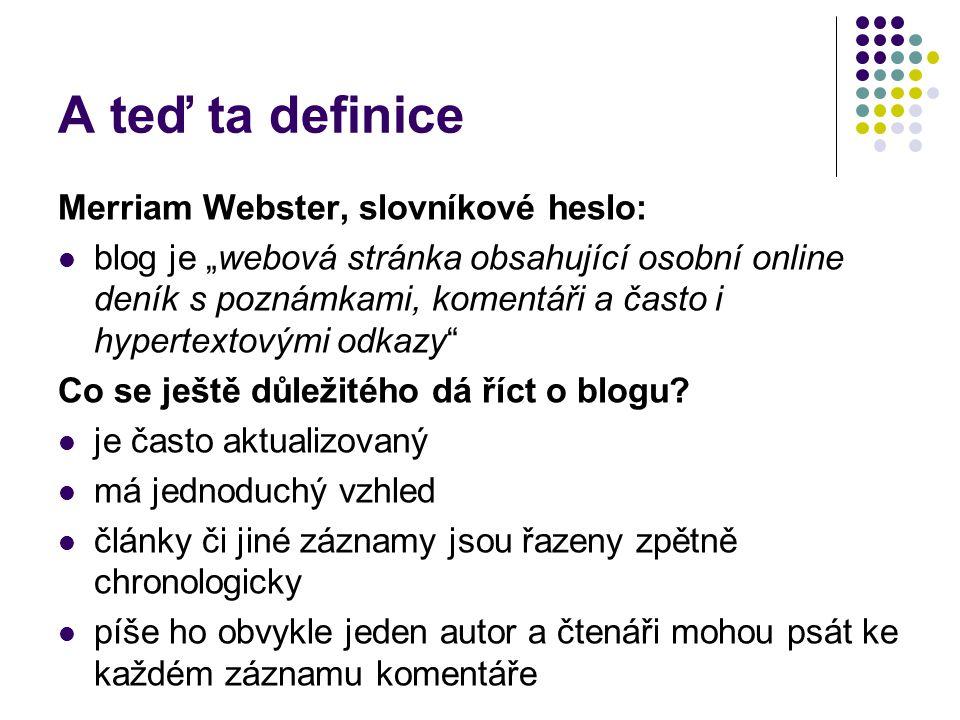 """A teď ta definice Merriam Webster, slovníkové heslo: blog je """"webová stránka obsahující osobní online deník s poznámkami, komentáři a často i hypertextovými odkazy Co se ještě důležitého dá říct o blogu."""