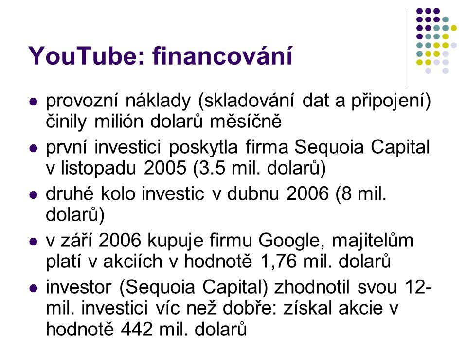 YouTube: financování provozní náklady (skladování dat a připojení) činily milión dolarů měsíčně první investici poskytla firma Sequoia Capital v listopadu 2005 (3.5 mil.