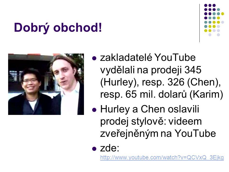 Dobrý obchod.zakladatelé YouTube vydělali na prodeji 345 (Hurley), resp.