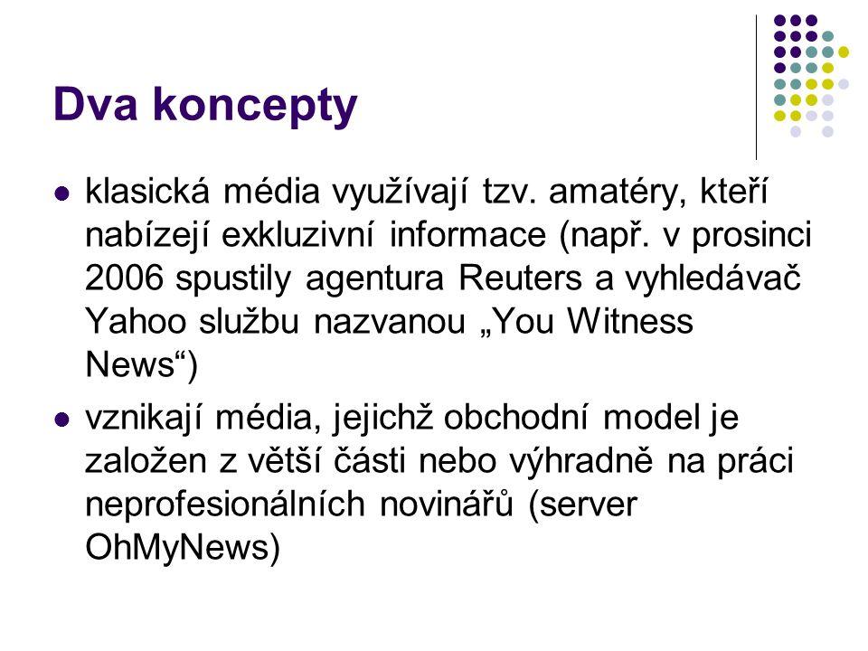 Dva koncepty klasická média využívají tzv.amatéry, kteří nabízejí exkluzivní informace (např.