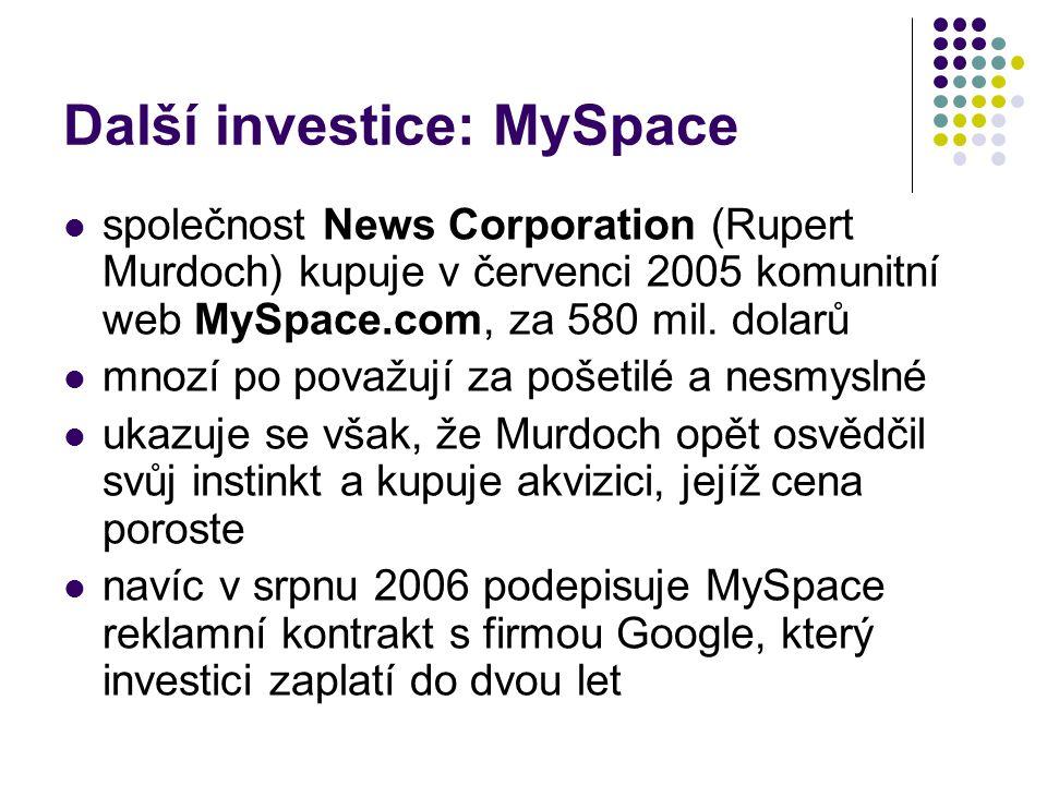 Další investice: MySpace společnost News Corporation (Rupert Murdoch) kupuje v červenci 2005 komunitní web MySpace.com, za 580 mil.