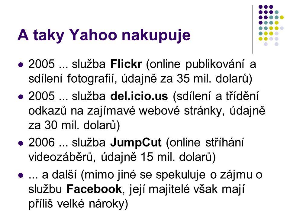 A taky Yahoo nakupuje 2005... služba Flickr (online publikování a sdílení fotografií, údajně za 35 mil. dolarů) 2005... služba del.icio.us (sdílení a