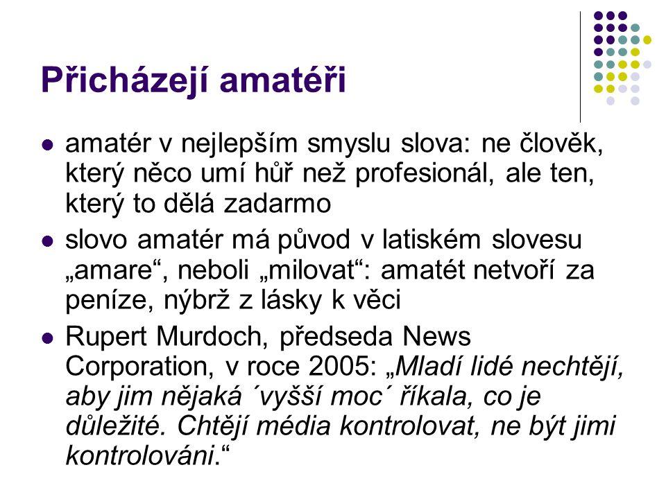 Využití amatérů......není nic nového bulvární média vždycky získávala např.