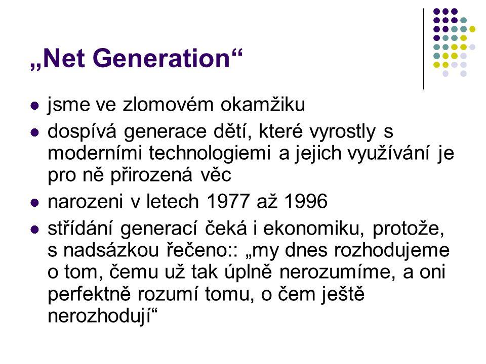 """""""Net Generation jsme ve zlomovém okamžiku dospívá generace dětí, které vyrostly s moderními technologiemi a jejich využívání je pro ně přirozená věc narozeni v letech 1977 až 1996 střídání generací čeká i ekonomiku, protože, s nadsázkou řečeno:: """"my dnes rozhodujeme o tom, čemu už tak úplně nerozumíme, a oni perfektně rozumí tomu, o čem ještě nerozhodují"""