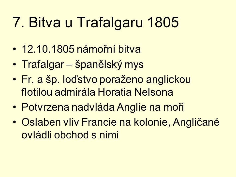 7. Bitva u Trafalgaru 1805 12.10.1805 námořní bitva Trafalgar – španělský mys Fr. a šp. loďstvo poraženo anglickou flotilou admirála Horatia Nelsona P