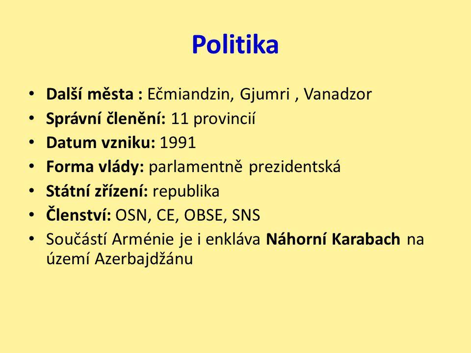 Politika Další města : Ečmiandzin, Gjumri, Vanadzor Správní členění: 11 provincií Datum vzniku: 1991 Forma vlády: parlamentně prezidentská Státní zříz