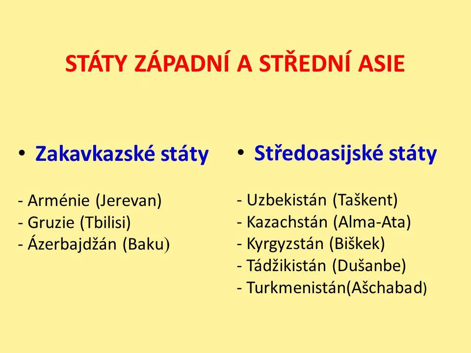 Zakavkazské státy - Arménie (Jerevan) - Gruzie (Tbilisi) - Ázerbajdžán (Baku ) Středoasijské státy - Uzbekistán (Taškent) - Kazachstán (Alma-Ata) - Ky