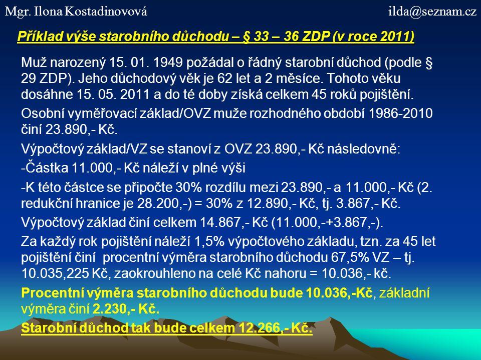 Příklad výše starobního důchodu – § 33 – 36 ZDP (v roce 2011) Muž narozený 15.