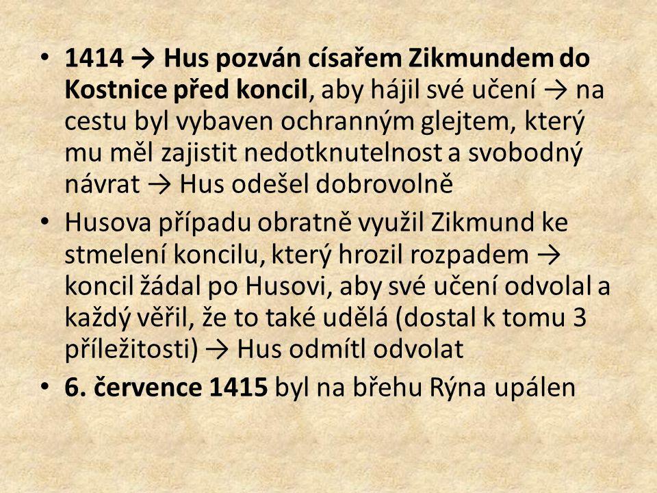 1414 → Hus pozván císařem Zikmundem do Kostnice před koncil, aby hájil své učení → na cestu byl vybaven ochranným glejtem, který mu měl zajistit nedot