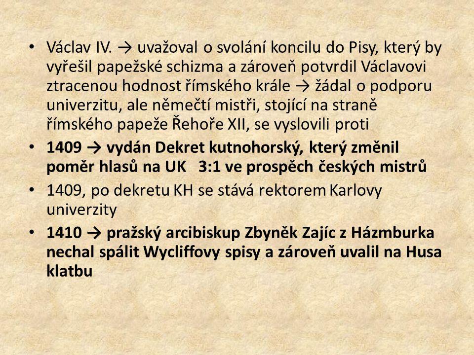 Václav IV. → uvažoval o svolání koncilu do Pisy, který by vyřešil papežské schizma a zároveň potvrdil Václavovi ztracenou hodnost římského krále → žád