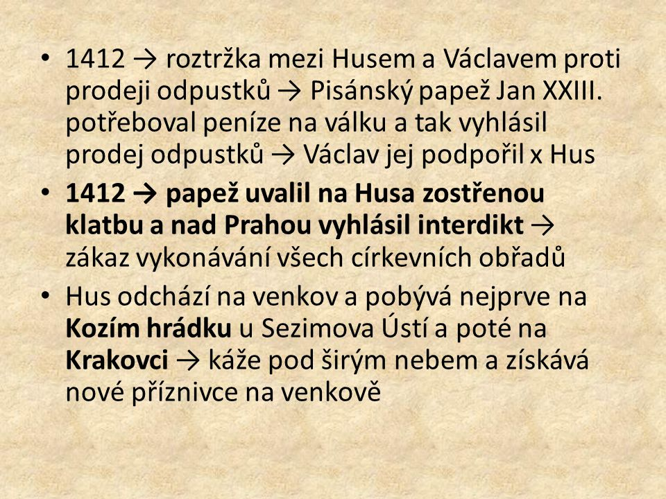 1412 → roztržka mezi Husem a Václavem proti prodeji odpustků → Pisánský papež Jan XXIII. potřeboval peníze na válku a tak vyhlásil prodej odpustků → V