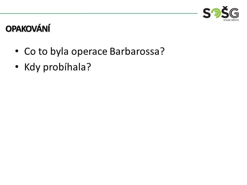 Co to byla operace Barbarossa Kdy probíhala OPAKOVÁNÍ