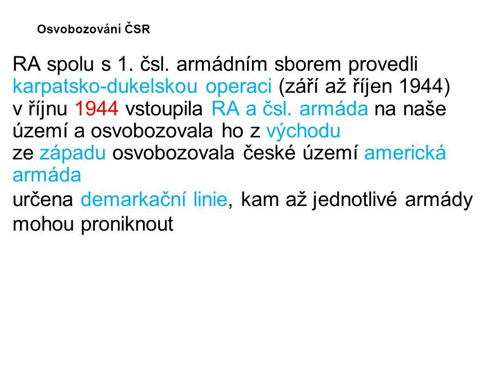 Osvobozování ČSR RA spolu s 1. čsl. armádním sborem provedli karpatsko-dukelskou operaci (září až říjen 1944) v říjnu 1944 vstoupila RA a čsl. armáda