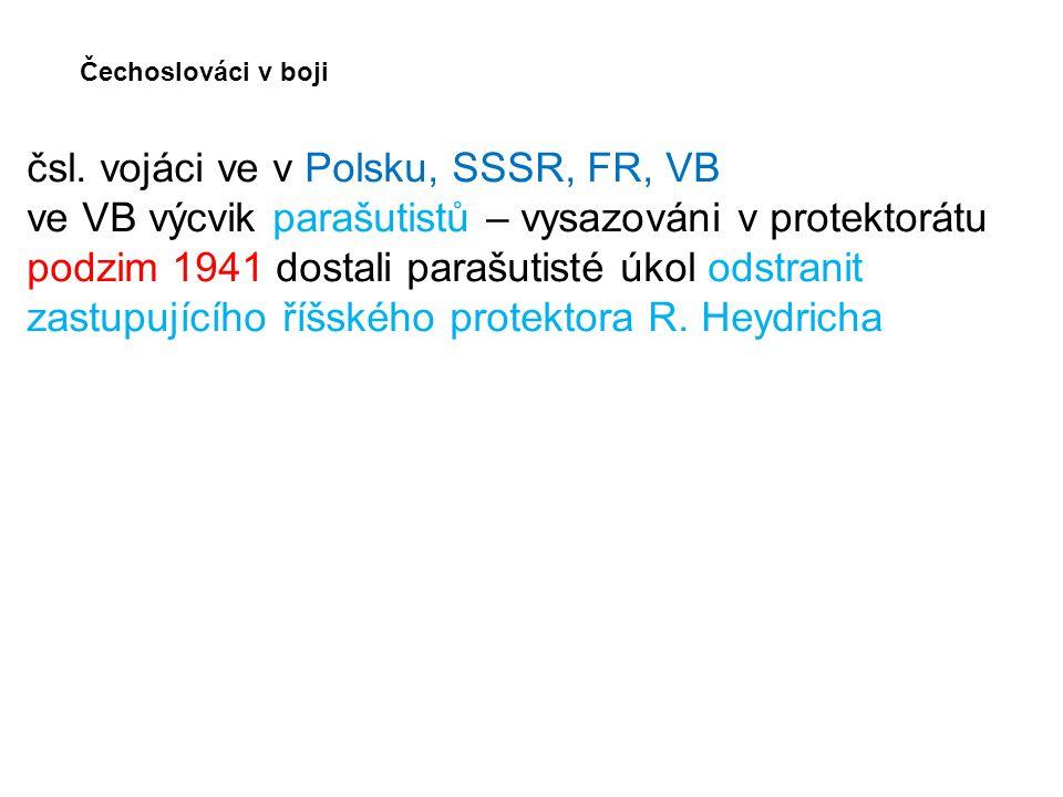 Čechoslováci v boji čsl. vojáci ve v Polsku, SSSR, FR, VB ve VB výcvik parašutistů – vysazováni v protektorátu podzim 1941 dostali parašutisté úkol od