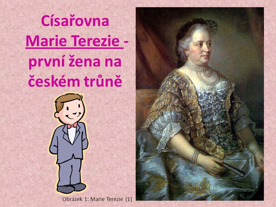 Císařovna Marie Terezie - první žena na českém trůně Obrázek 1: Marie Terezie [1]