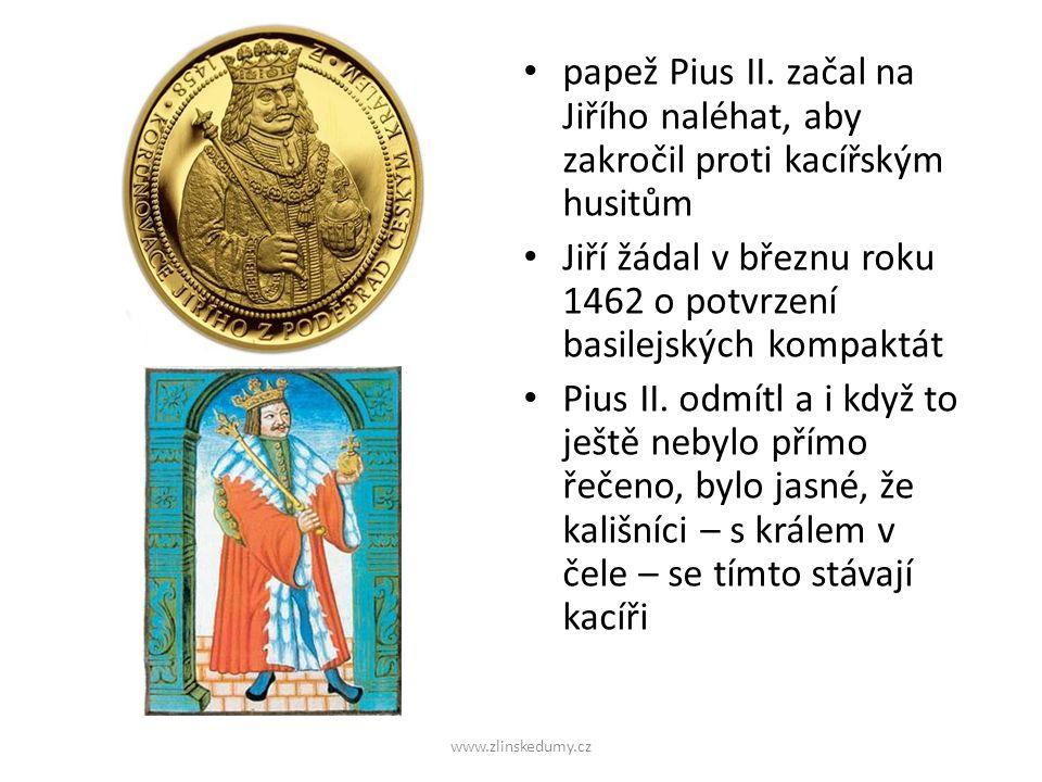 papež Pius II. začal na Jiřího naléhat, aby zakročil proti kacířským husitům Jiří žádal v březnu roku 1462 o potvrzení basilejských kompaktát Pius II.