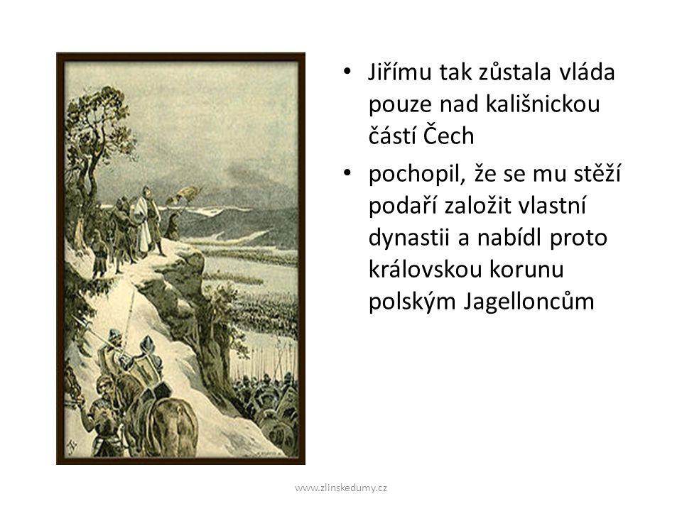 Jiřímu tak zůstala vláda pouze nad kališnickou částí Čech pochopil, že se mu stěží podaří založit vlastní dynastii a nabídl proto královskou korunu polským Jagelloncům www.zlinskedumy.cz