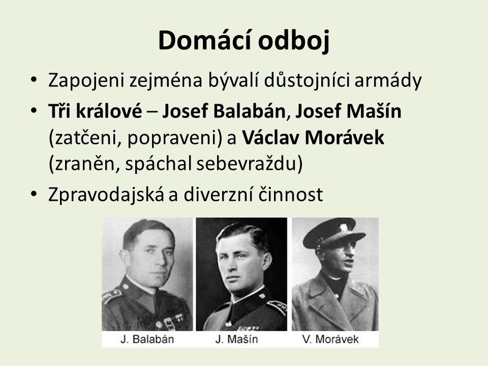 Domácí odboj Zapojeni zejména bývalí důstojníci armády Tři králové – Josef Balabán, Josef Mašín (zatčeni, popraveni) a Václav Morávek (zraněn, spáchal