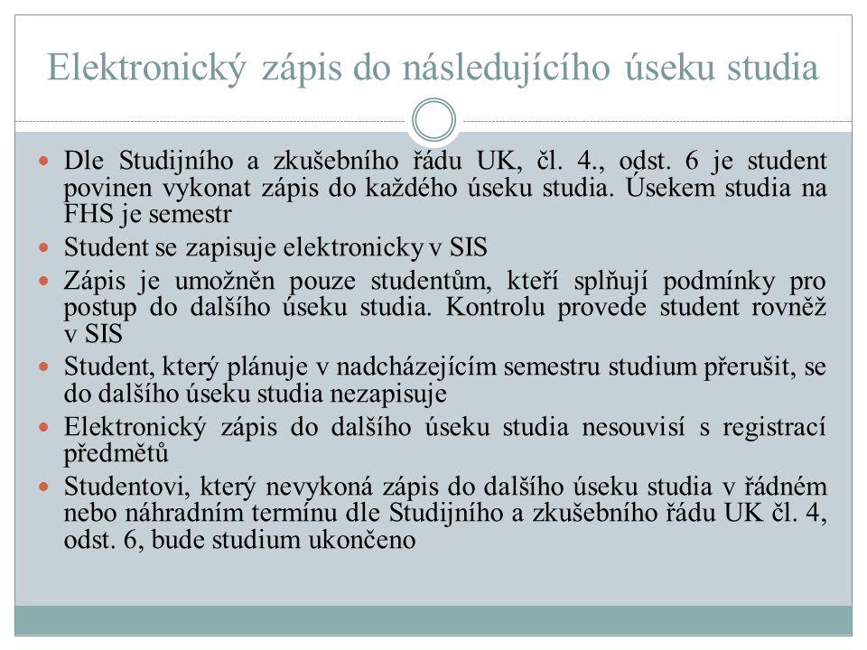 Elektronický zápis do následujícího úseku studia Dle Studijního a zkušebního řádu UK, čl. 4., odst. 6 je student povinen vykonat zápis do každého úsek