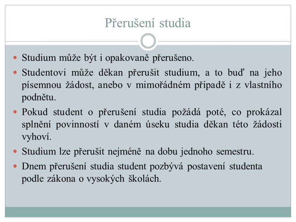 Přerušení studia Studium může být i opakovaně přerušeno. Studentovi může děkan přerušit studium, a to buď na jeho písemnou žádost, anebo v mimořádném