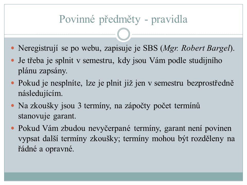 Povinné předměty - pravidla Neregistrují se po webu, zapisuje je SBS (Mgr. Robert Bargel). Je třeba je splnit v semestru, kdy jsou Vám podle studijníh