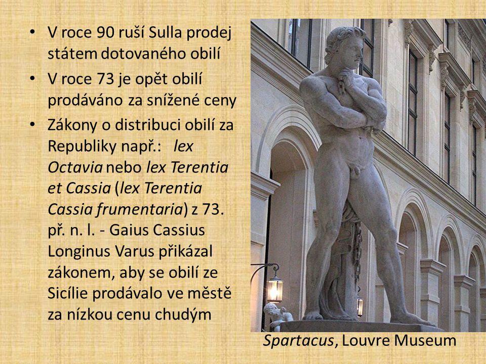 V roce 90 ruší Sulla prodej státem dotovaného obilí V roce 73 je opět obilí prodáváno za snížené ceny Zákony o distribuci obilí za Republiky např.: lex Octavia nebo lex Terentia et Cassia (lex Terentia Cassia frumentaria) z 73.