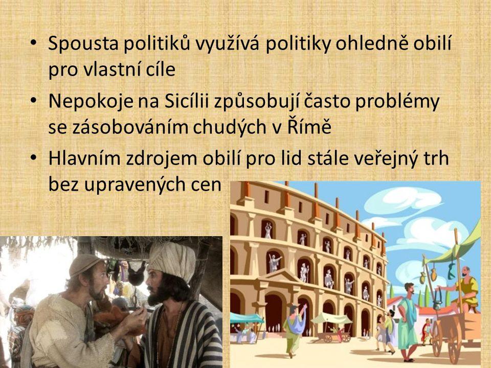 Spousta politiků využívá politiky ohledně obilí pro vlastní cíle Nepokoje na Sicílii způsobují často problémy se zásobováním chudých v Římě Hlavním zdrojem obilí pro lid stále veřejný trh bez upravených cen