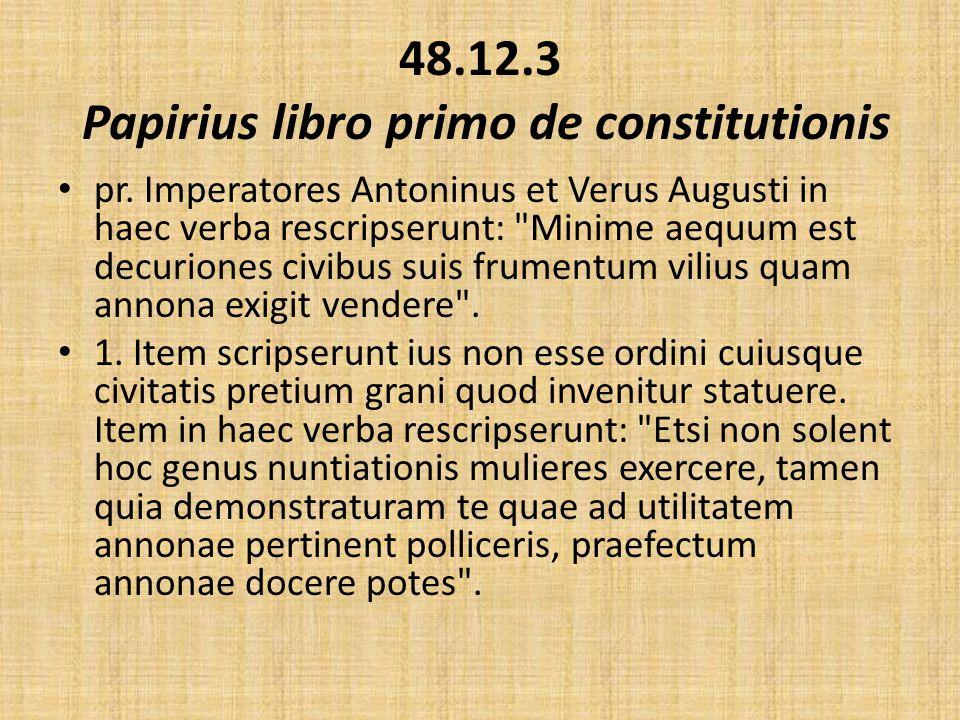 48.12.3 Papirius libro primo de constitutionis pr. Imperatores Antoninus et Verus Augusti in haec verba rescripserunt: