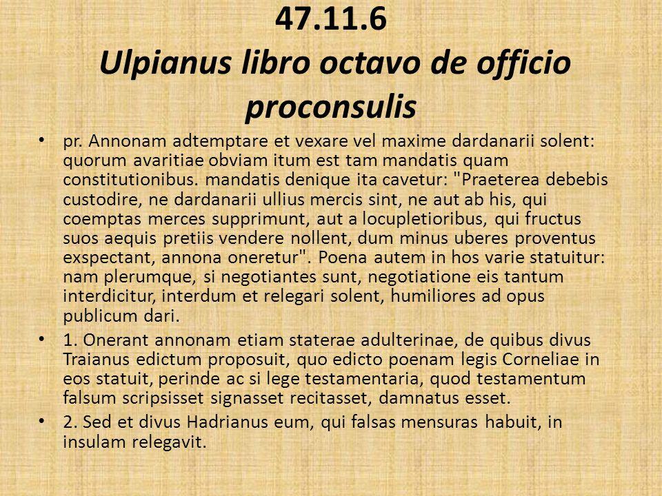 47.11.6 Ulpianus libro octavo de officio proconsulis pr.