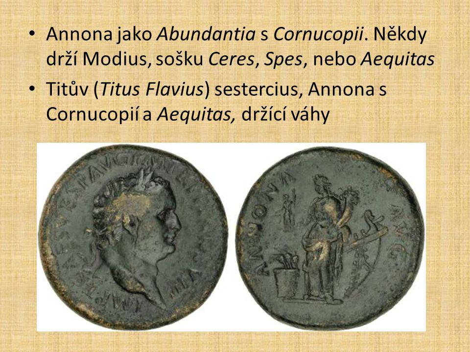 Annona jako Abundantia s Cornucopii. Někdy drží Modius, sošku Ceres, Spes, nebo Aequitas Titův (Titus Flavius) sestercius, Annona s Cornucopií a Aequi