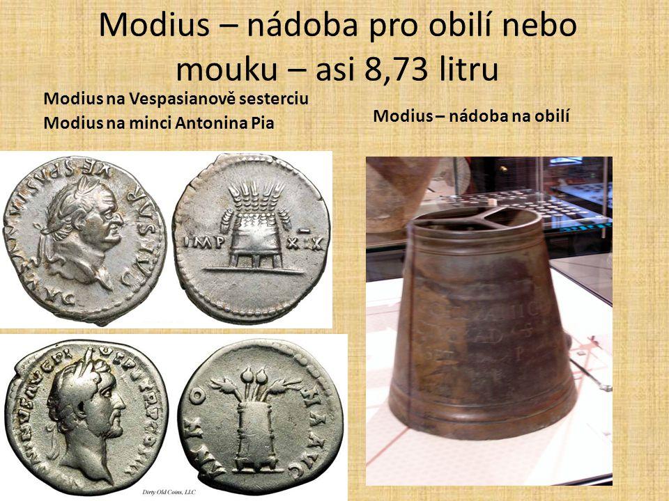 Modius – nádoba pro obilí nebo mouku – asi 8,73 litru Modius na Vespasianově sesterciu Modius na minci Antonina Pia Modius – nádoba na obilí