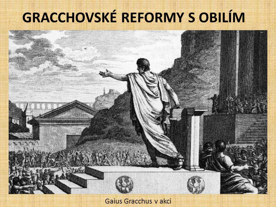 GRACCHOVSKÉ REFORMY S OBILÍM Gaius Gracchus v akci