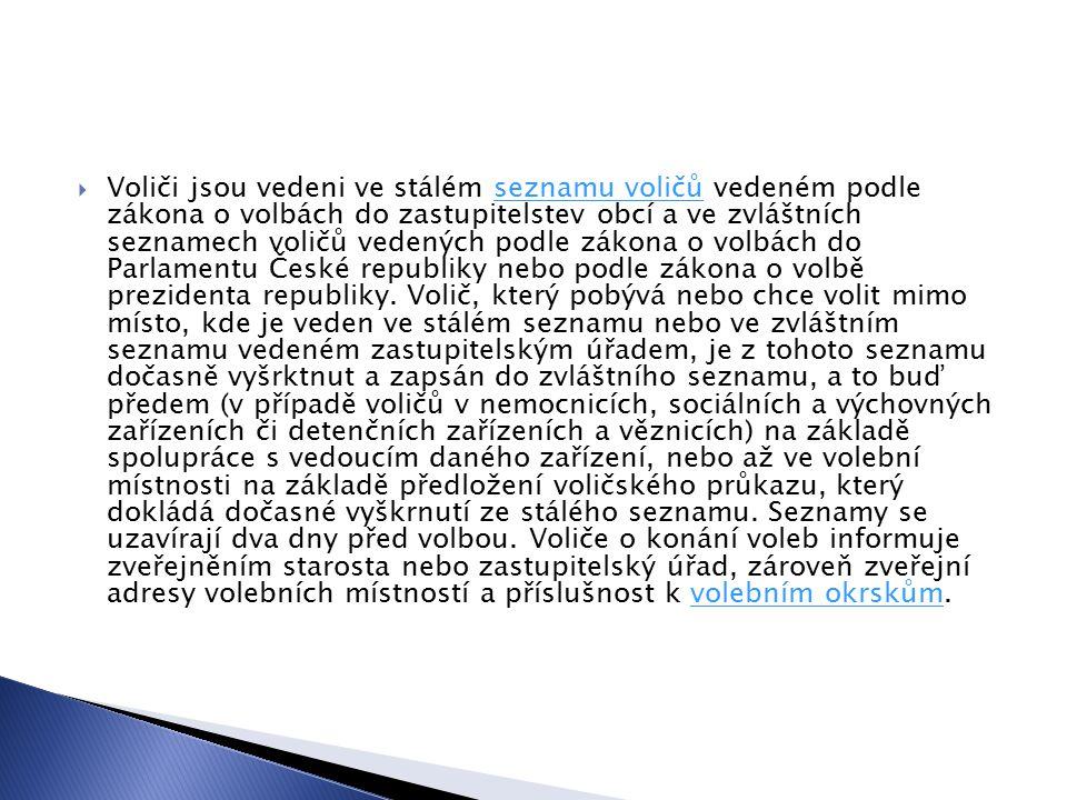  Voliči jsou vedeni ve stálém seznamu voličů vedeném podle zákona o volbách do zastupitelstev obcí a ve zvláštních seznamech voličů vedených podle zákona o volbách do Parlamentu České republiky nebo podle zákona o volbě prezidenta republiky.