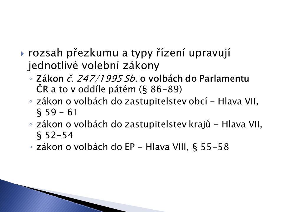  rozsah přezkumu a typy řízení upravují jednotlivé volební zákony ◦ Zákon č.