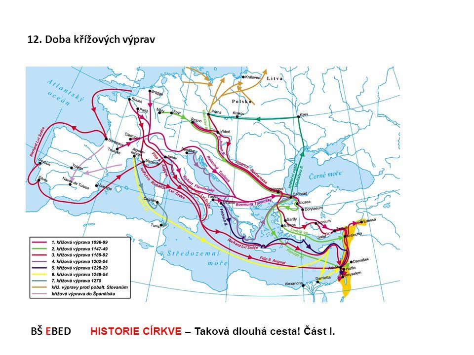 BŠ EBED HISTORIE CÍRKVE – Taková dlouhá cesta! Část I. 12. Doba křížových výprav