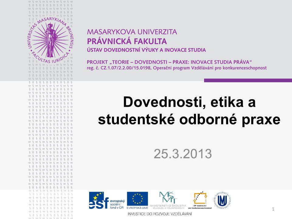 1 Dovednosti, etika a studentské odborné praxe 25.3.2013