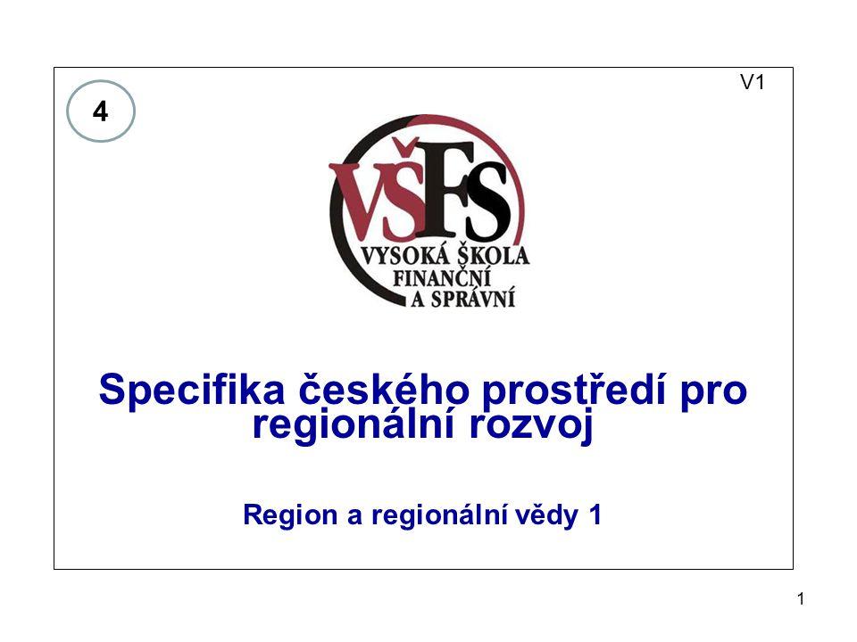 1 V1 Specifika českého prostředí pro regionální rozvoj Region a regionální vědy 1 4
