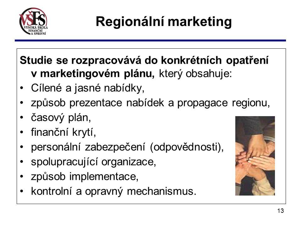 13 Studie se rozpracovává do konkrétních opatření v marketingovém plánu, který obsahuje: Cílené a jasné nabídky, způsob prezentace nabídek a propagace regionu, časový plán, finanční krytí, personální zabezpečení (odpovědnosti), spolupracující organizace, způsob implementace, kontrolní a opravný mechanismus.