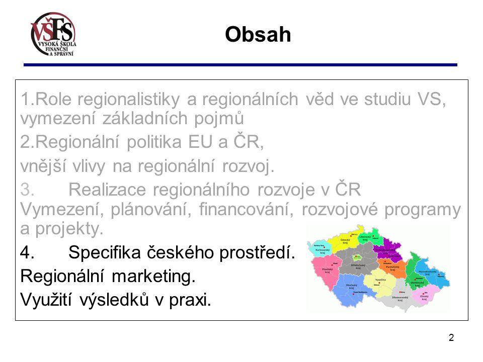 2 Obsah 1.Role regionalistiky a regionálních věd ve studiu VS, vymezení základních pojmů 2.Regionální politika EU a ČR, vnější vlivy na regionální rozvoj.