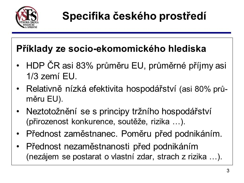 3 Příklady ze socio-ekomomického hlediska HDP ČR asi 83% průměru EU, průměrné příjmy asi 1/3 zemí EU.