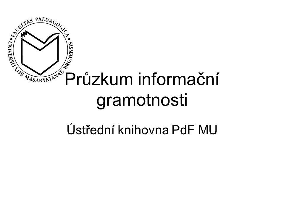 Průzkum informační gramotnosti Ústřední knihovna PdF MU